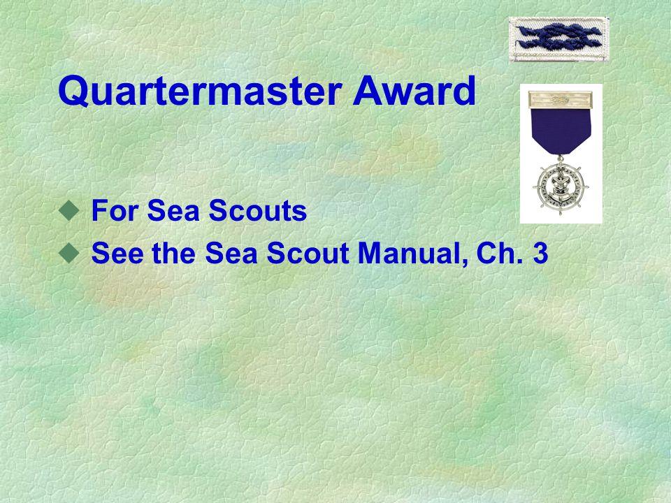 Quartermaster Award u For Sea Scouts u See the Sea Scout Manual, Ch. 3