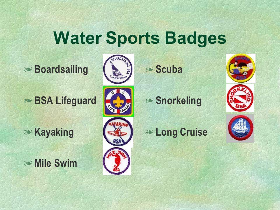 Water Sports Badges § Boardsailing § BSA Lifeguard § Kayaking § Mile Swim § Scuba § Snorkeling § Long Cruise