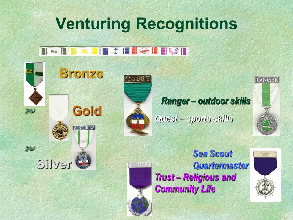 Venturing Recognitions Bronze § Gold § Silver Ranger – outdoor skills Ranger – outdoor skills Quest – sports skills Sea Scout Quartermaster Sea Scout Quartermaster Trust – Religious and Community Life
