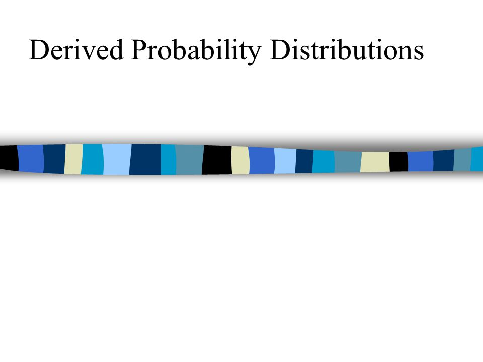 Derived Probability Distributions