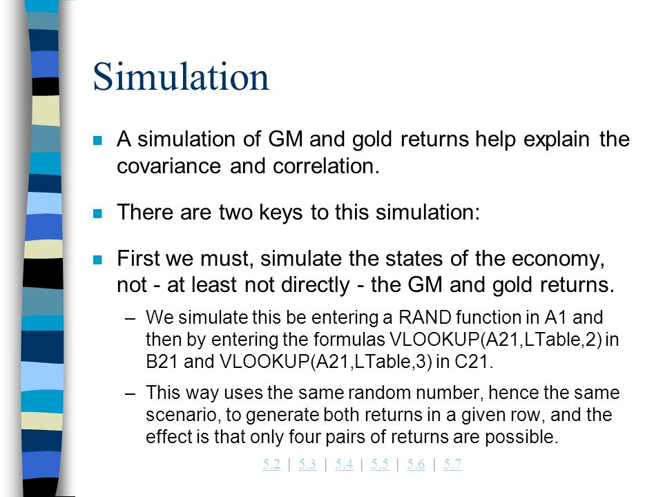 5.25.2   5.3   5.4   5.5   5.6   5.75.35.45.55.65.7 Simulation n A simulation of GM and gold returns help explain the covariance and correlation.