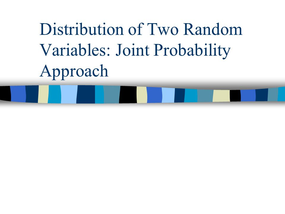 Distribution of Two Random Variables: Joint Probability Approach