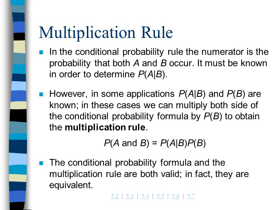 5.25.2   5.3   5.4   5.5   5.6   5.75.35.45.55.65.7 Multiplication Rule n In the conditional probability rule the numerator is the probability that both A and B occur.