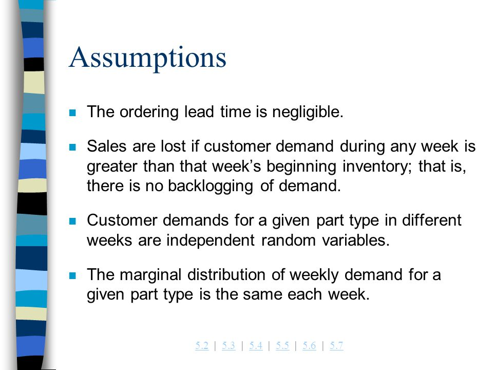 5.25.2   5.3   5.4   5.5   5.6   5.75.35.45.55.65.7 Assumptions n The ordering lead time is negligible.