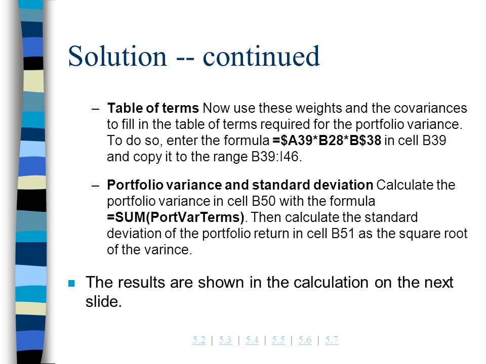 5.25.2   5.3   5.4   5.5   5.6   5.75.35.45.55.65.7 Solution -- continued –Table of terms Now use these weights and the covariances to fill in the table of terms required for the portfolio variance.