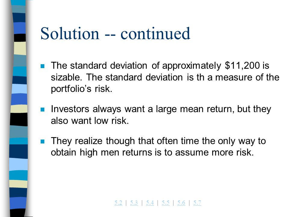 5.25.2   5.3   5.4   5.5   5.6   5.75.35.45.55.65.7 Solution -- continued n The standard deviation of approximately $11,200 is sizable.
