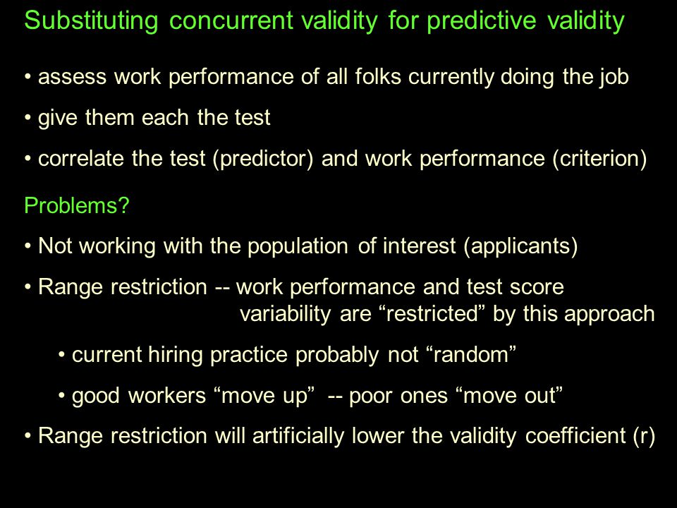 Substituting concurrent validity for predictive validity assess work performance of all folks currently doing the job give them each the test correlat