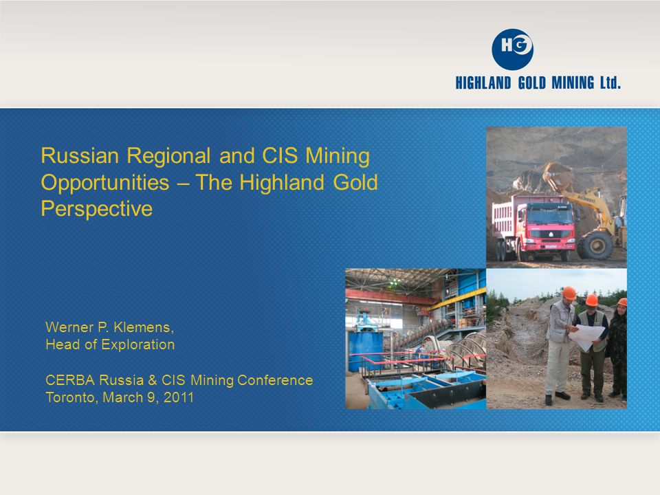 Russian Regional and CIS Mining Opportunities – The Highland Gold Perspective Werner P.