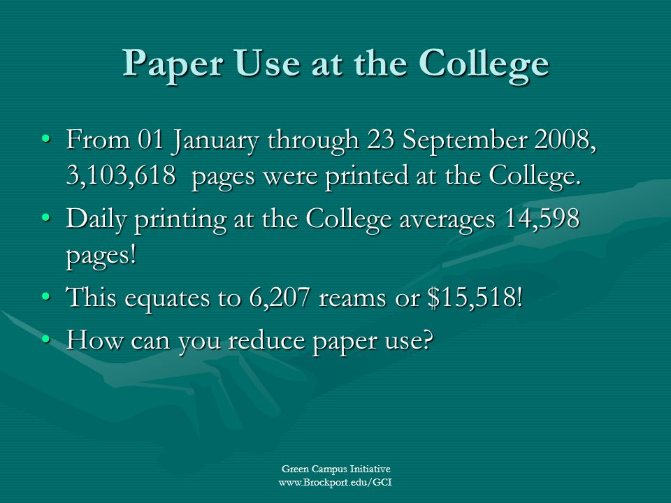 Green Campus Initiative www.Brockport.edu/GCI Paper Use at the College From 01 January through 23 September 2008, 3,103,618 pages were printed at the College.From 01 January through 23 September 2008, 3,103,618 pages were printed at the College.