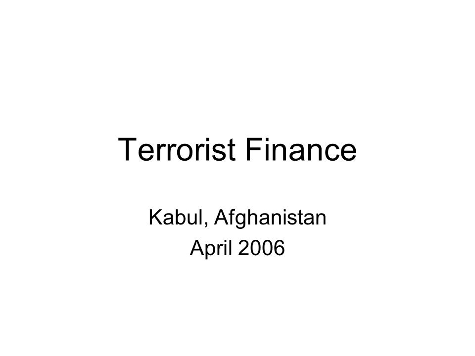 Terrorist Finance Kabul, Afghanistan April 2006