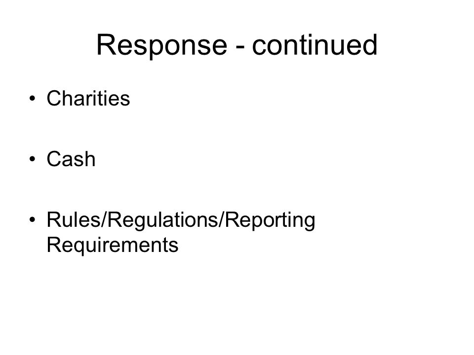 Response - continued Charities Cash Rules/Regulations/Reporting Requirements