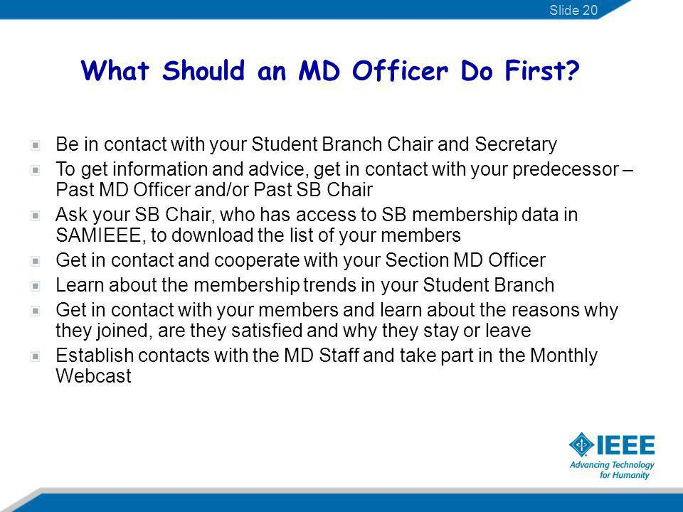 What Should an MD Officer Do First? Be in contact with your Student Branch Chair and Secretary To get information and advice, get in contact with your
