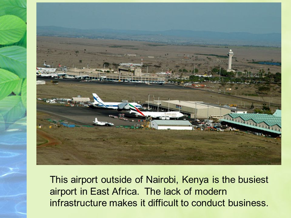 This airport outside of Nairobi, Kenya is the busiest airport in East Africa. The lack of modern infrastructure makes it difficult to conduct business