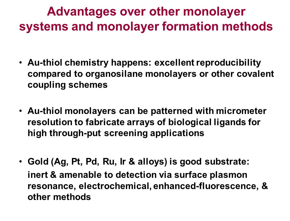Advantages over other monolayer systems and monolayer formation methods Au-thiol chemistry happens: excellent reproducibility compared to organosilane