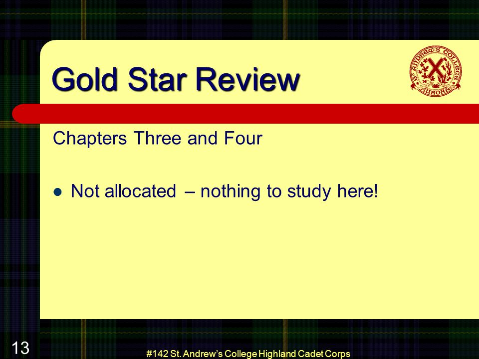 #142 St. Andrews College Highland Cadet Corps 13 Gold Star Review Chapters Three and Four Not allocated – nothing to study here!