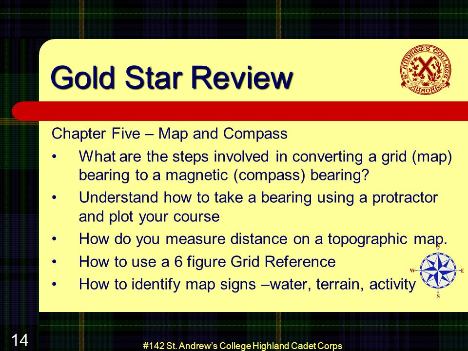 #142 St. Andrews College Highland Cadet Corps 14 Gold Star Review Chapter Five – Map and Compass What are the steps involved in converting a grid (map