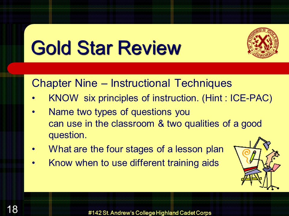#142 St. Andrews College Highland Cadet Corps 18 Gold Star Review Chapter Nine – Instructional Techniques KNOW six principles of instruction. (Hint :