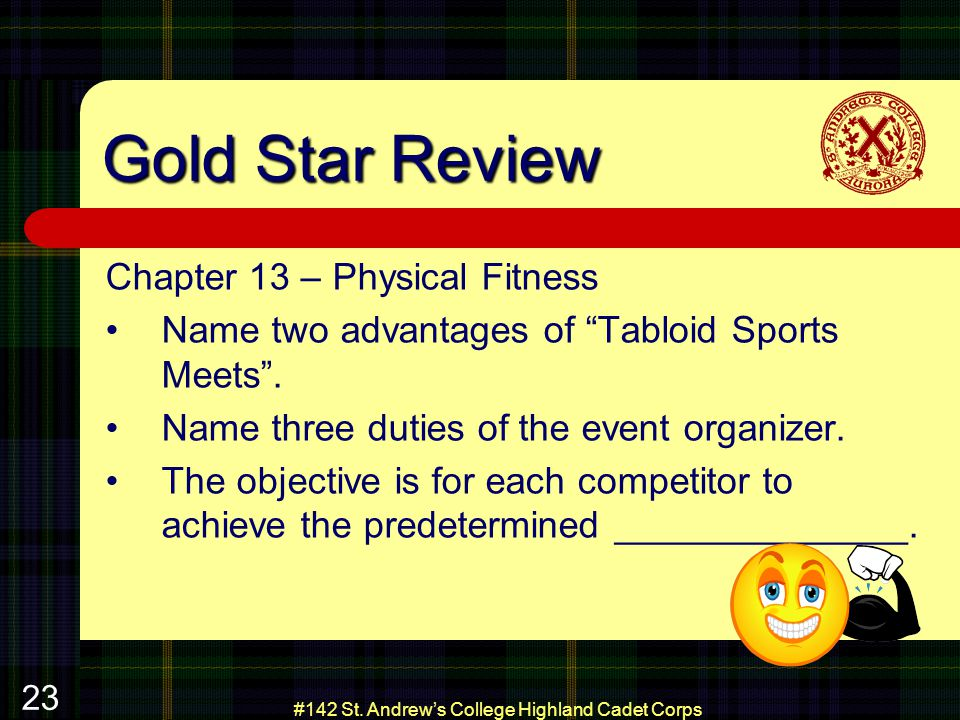 #142 St. Andrews College Highland Cadet Corps 23 Gold Star Review Chapter 13 – Physical Fitness Name two advantages of Tabloid Sports Meets. Name thre