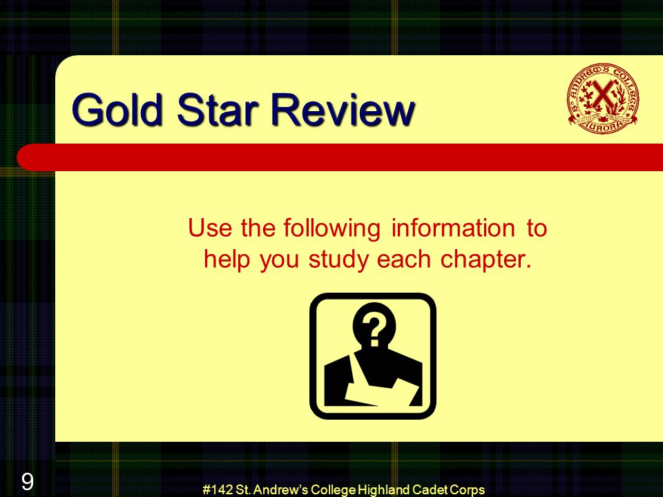 #142 St. Andrews College Highland Cadet Corps 9 Gold Star Review Use the following information to help you study each chapter.