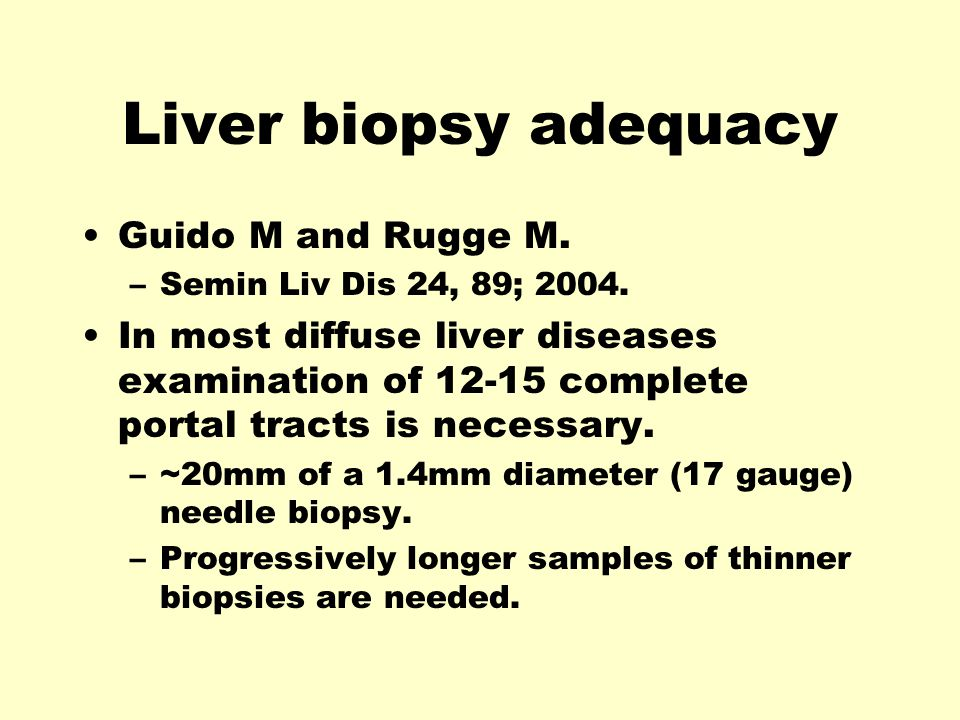 Liver biopsy adequacy Guido M and Rugge M. –Semin Liv Dis 24, 89; 2004.
