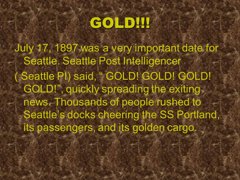 GOLD!!.July 17, 1897 was a very important date for Seattle.