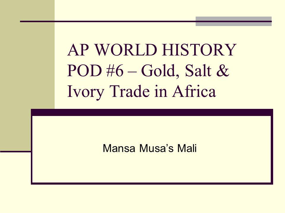 AP WORLD HISTORY POD #6 – Gold, Salt & Ivory Trade in Africa Mansa Musas Mali