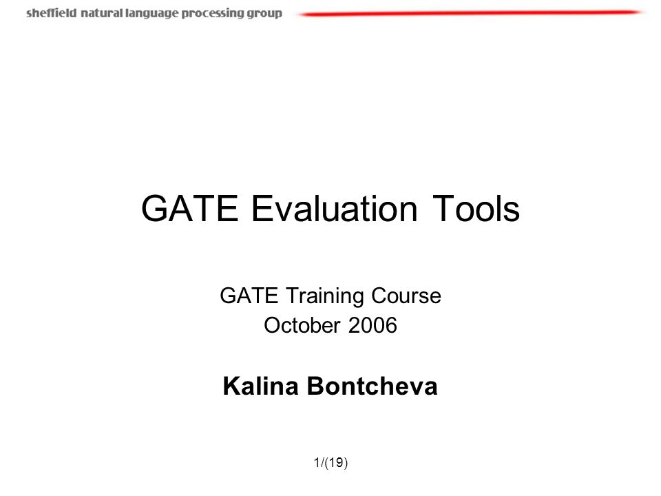 1/(19) GATE Evaluation Tools GATE Training Course October 2006 Kalina Bontcheva