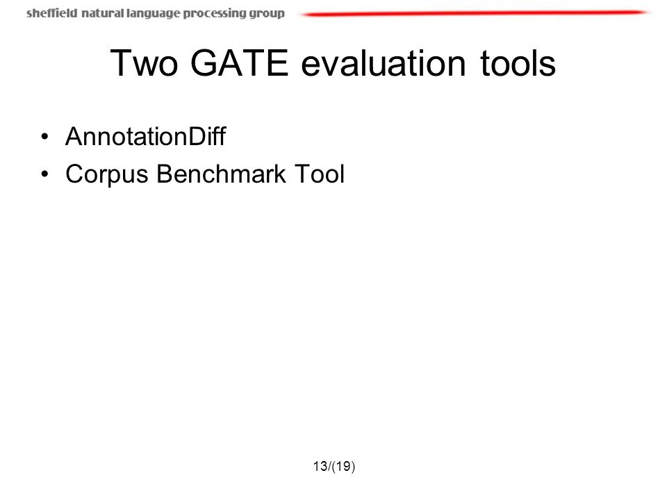 13/(19) Two GATE evaluation tools AnnotationDiff Corpus Benchmark Tool