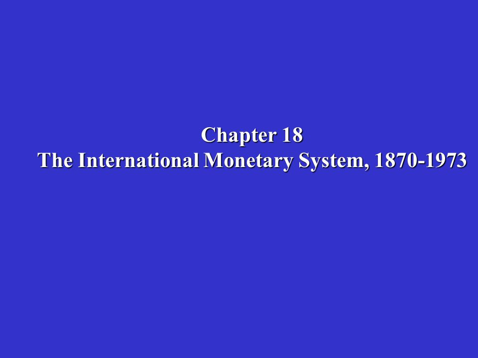 Chapter 18 The International Monetary System, 1870-1973