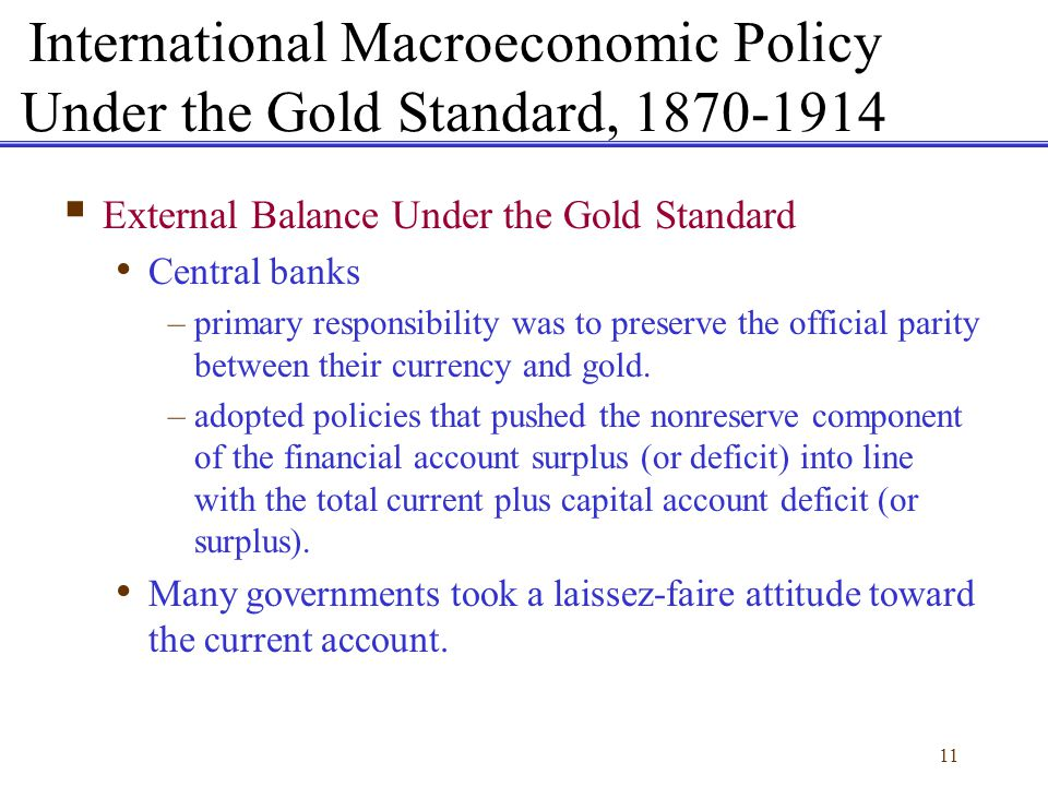 11 International Macroeconomic Policy Under the Gold Standard, 1870-1914 External Balance Under the Gold Standard Central banks –primary responsibilit