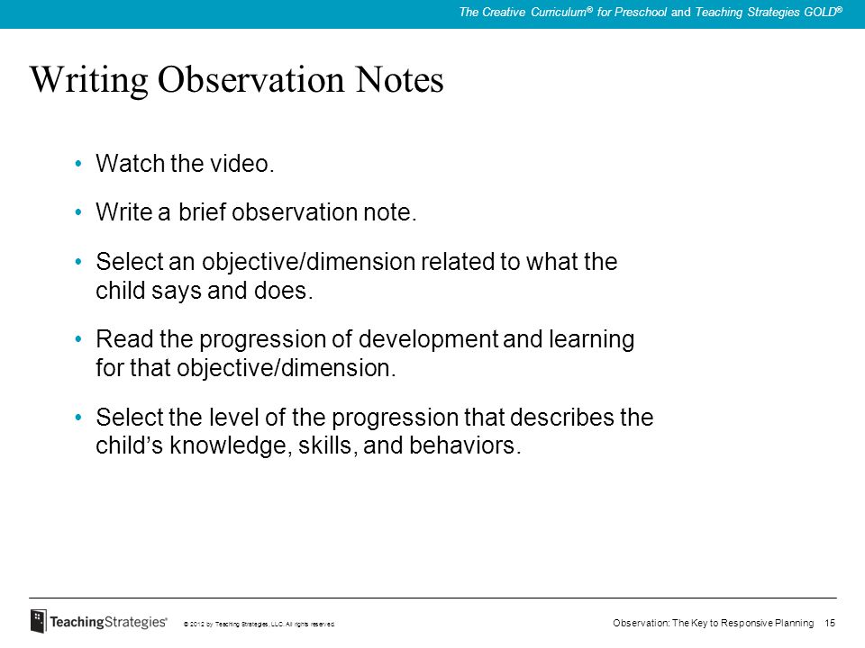 Observation: The Key to Responsive Planning 15 © 2012 by Teaching Strategies, LLC. All rights reserved. The Creative Curriculum ® for Preschool and Te