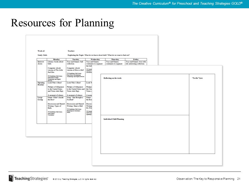 Observation: The Key to Responsive Planning 21 © 2012 by Teaching Strategies, LLC. All rights reserved. The Creative Curriculum ® for Preschool and Te