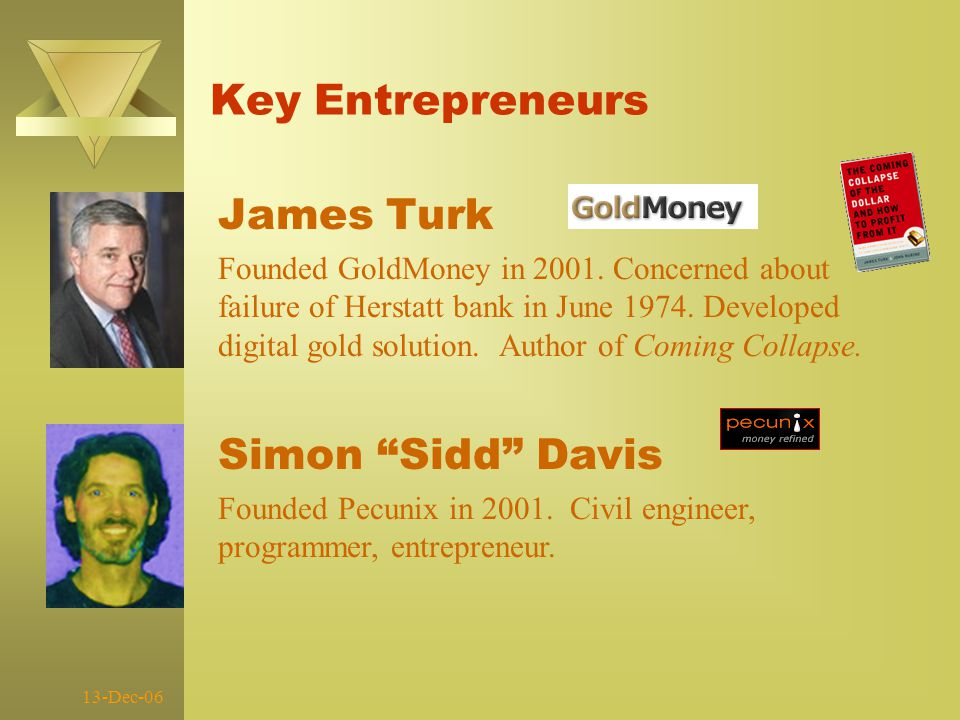 13-Dec-06 Key Entrepreneurs James Turk Founded GoldMoney in 2001.