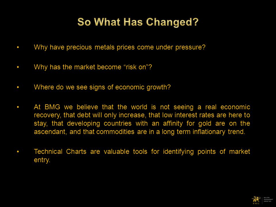 Why have precious metals prices come under pressure? Why has the market become risk on? Where do we see signs of economic growth? At BMG we believe th