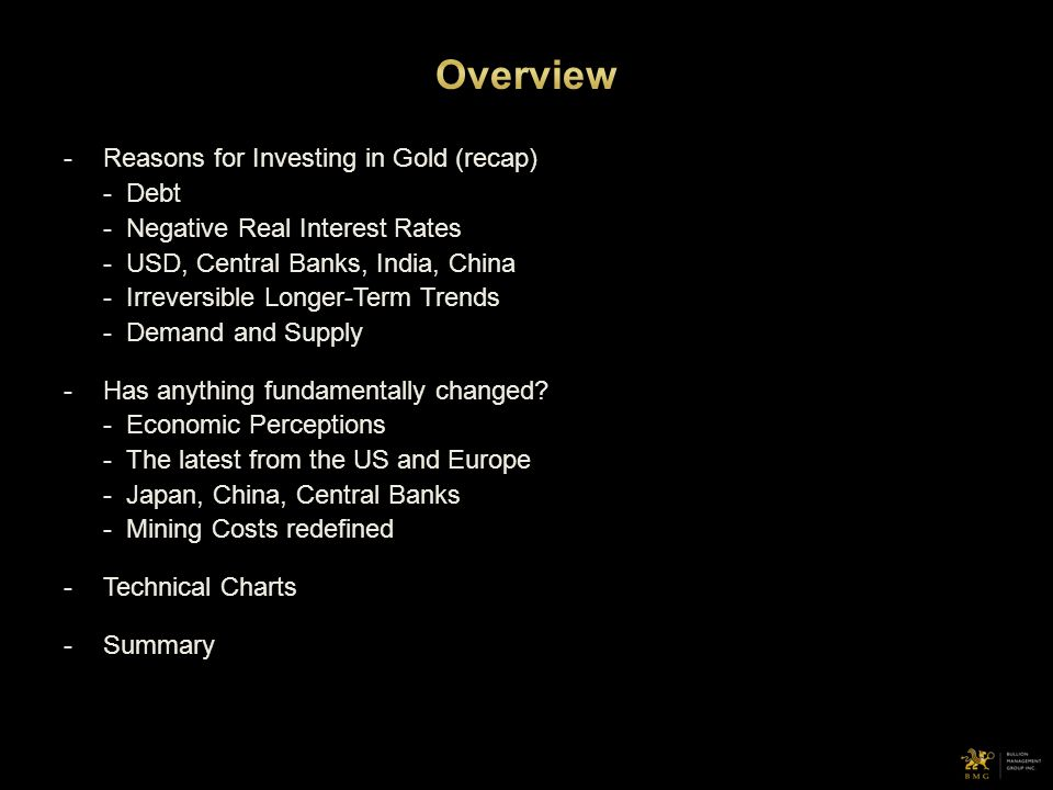 -Reasons for Investing in Gold (recap) - Debt - Negative Real Interest Rates - USD, Central Banks, India, China - Irreversible Longer-Term Trends - De