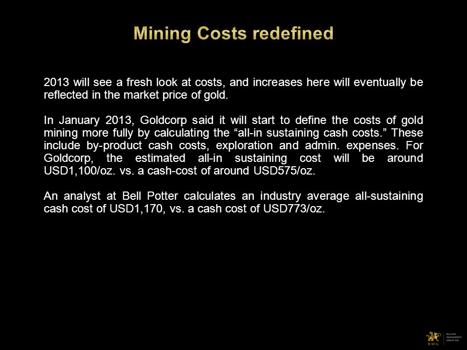 2013 will see a fresh look at costs, and increases here will eventually be reflected in the market price of gold. In January 2013, Goldcorp said it wi