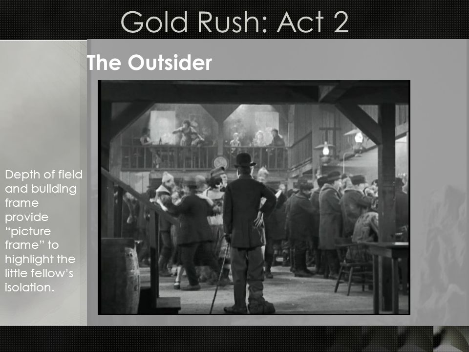 Gold Rush: Act 2 The Outsider Depth of field and building frame provide picture frame to highlight the little fellows isolation.