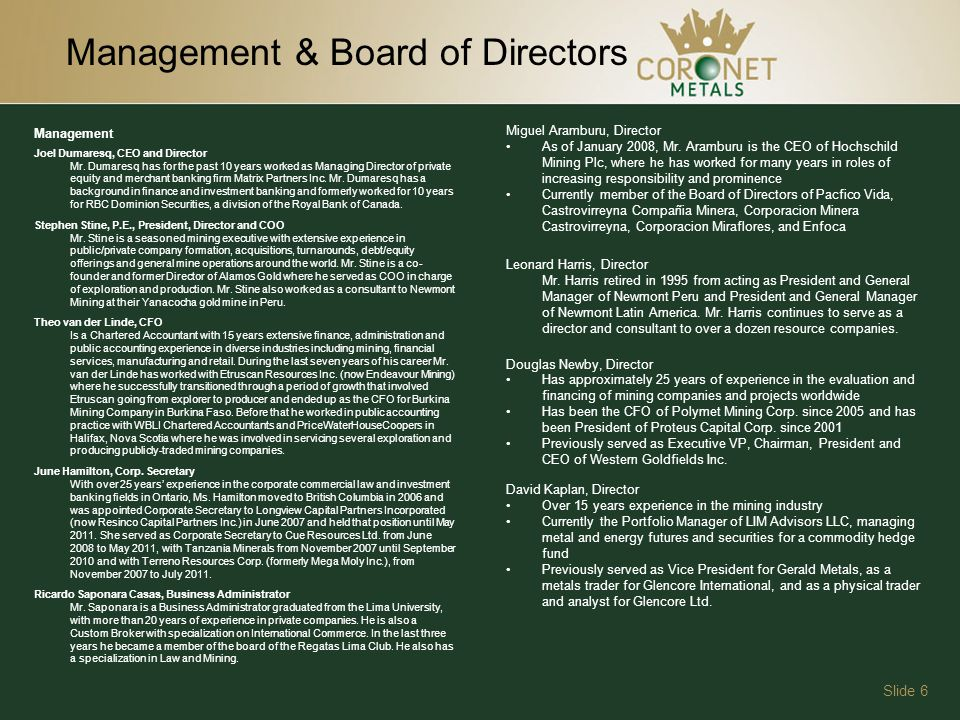 Slide 6 Management & Board of Directors Management Joel Dumaresq, CEO and Director Mr.