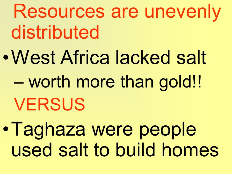 Resources are unevenly distributed West Africa lacked salt – worth more than gold!.