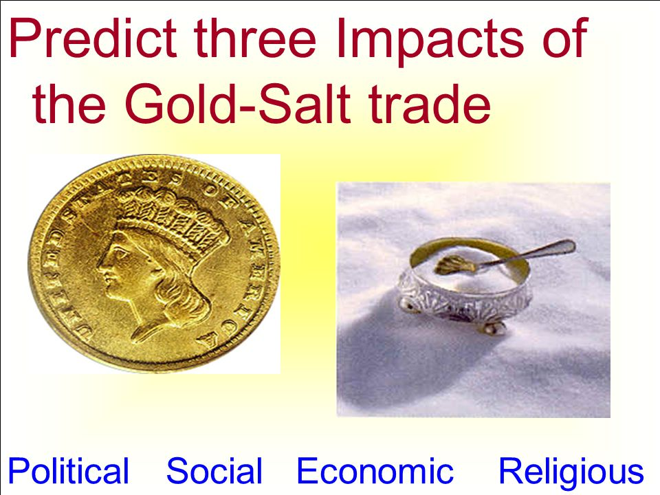Predict three Impacts of the Gold-Salt trade Political Social Economic Religious