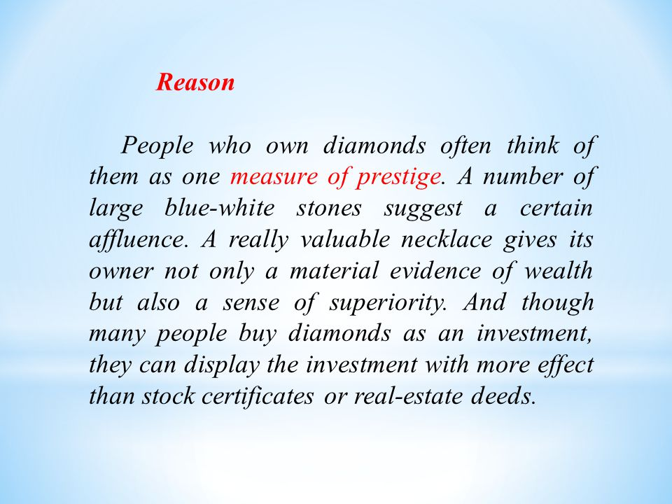 Reason People who own diamonds often think of them as one measure of prestige.