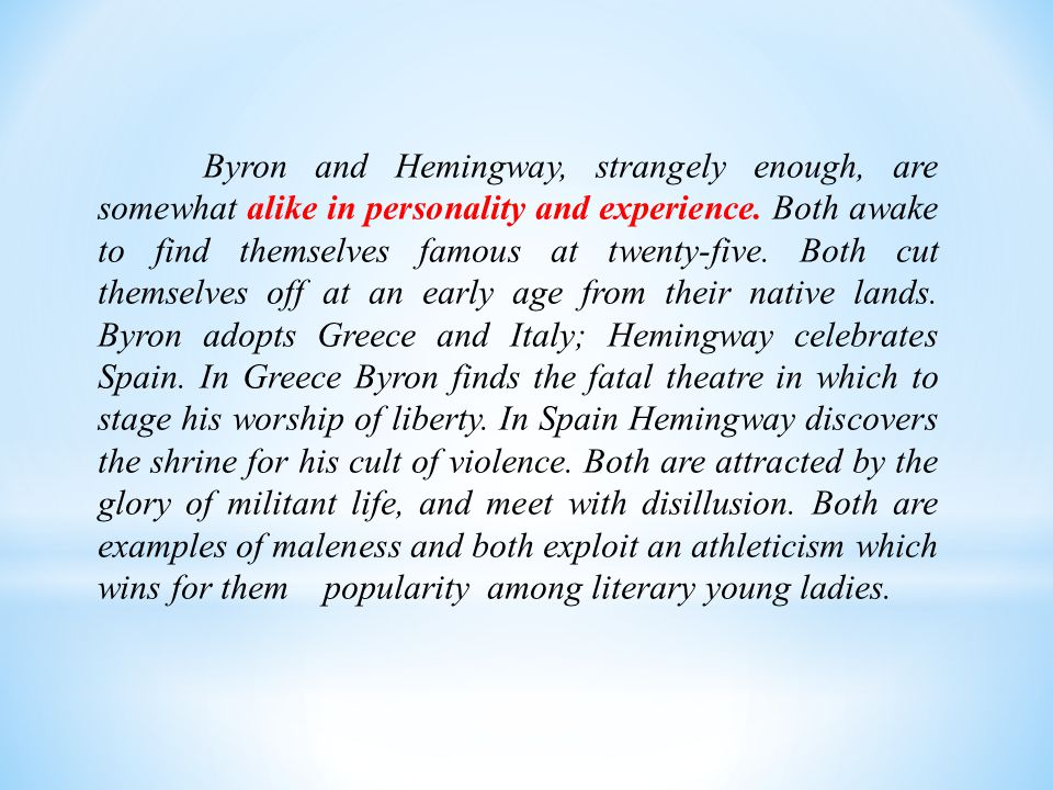 Byron and Hemingway, strangely enough, are somewhat alike in personality and experience.