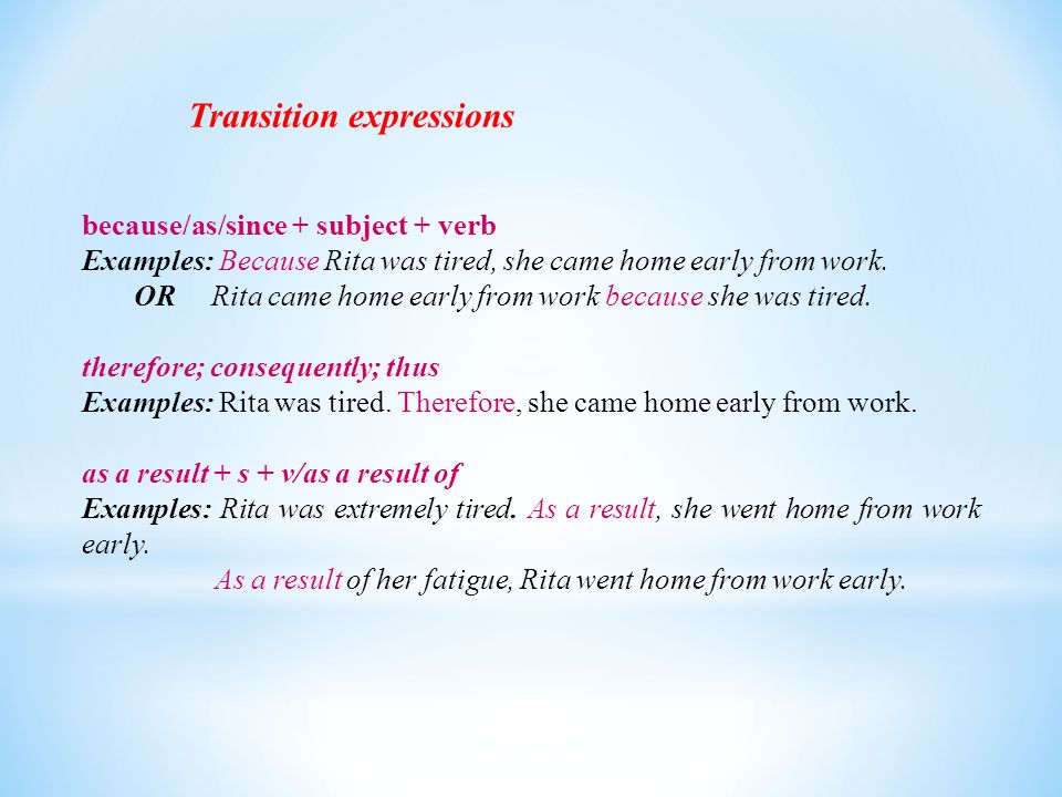 Transition expressions because/as/since + subject + verb Examples: Because Rita was tired, she came home early from work.