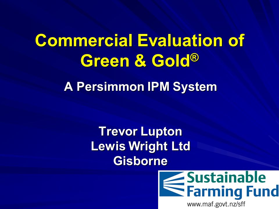 Commercial Evaluation of Green & Gold ® A Persimmon IPM System Trevor Lupton Lewis Wright Ltd Gisborne
