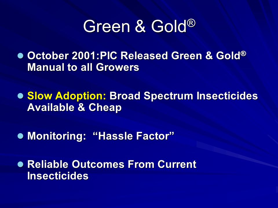 Commercial Evaluation of Green & Gold ® 3 Year Project Involving: Soft Insecticides (not OPs or SPs) Soft Insecticides (not OPs or SPs) Monitoring Monitoring Thresholds to Justify Insecticide Use Thresholds to Justify Insecticide Use Improved Spray Application Coverage Improved Spray Application Coverage Comparison with Standard Approach Comparison with Standard Approach