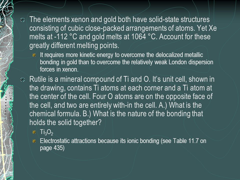 The elements xenon and gold both have solid-state structures consisting of cubic close-packed arrangements of atoms. Yet Xe melts at -112 °C and gold