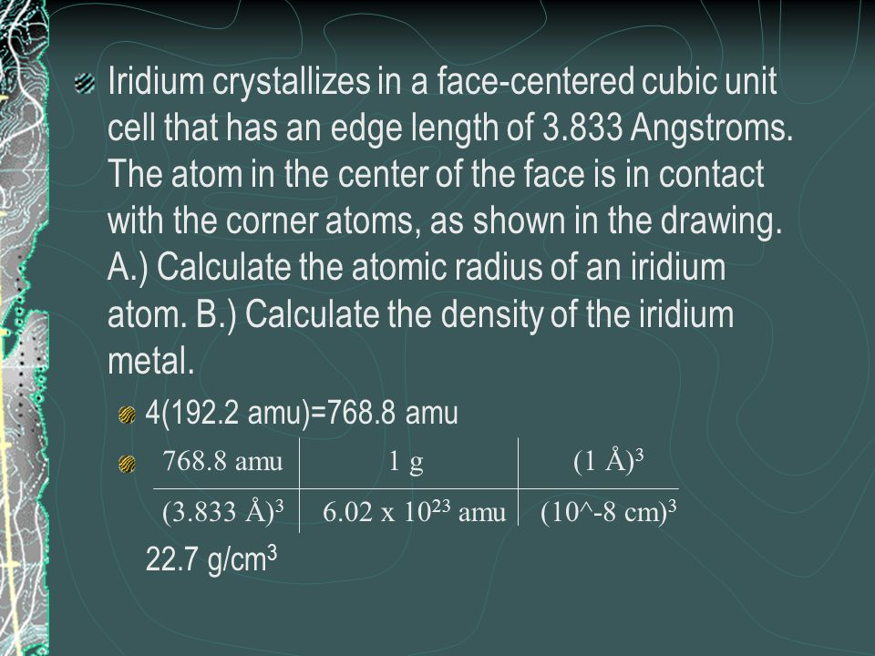 Iridium crystallizes in a face-centered cubic unit cell that has an edge length of 3.833 Angstroms. The atom in the center of the face is in contact w