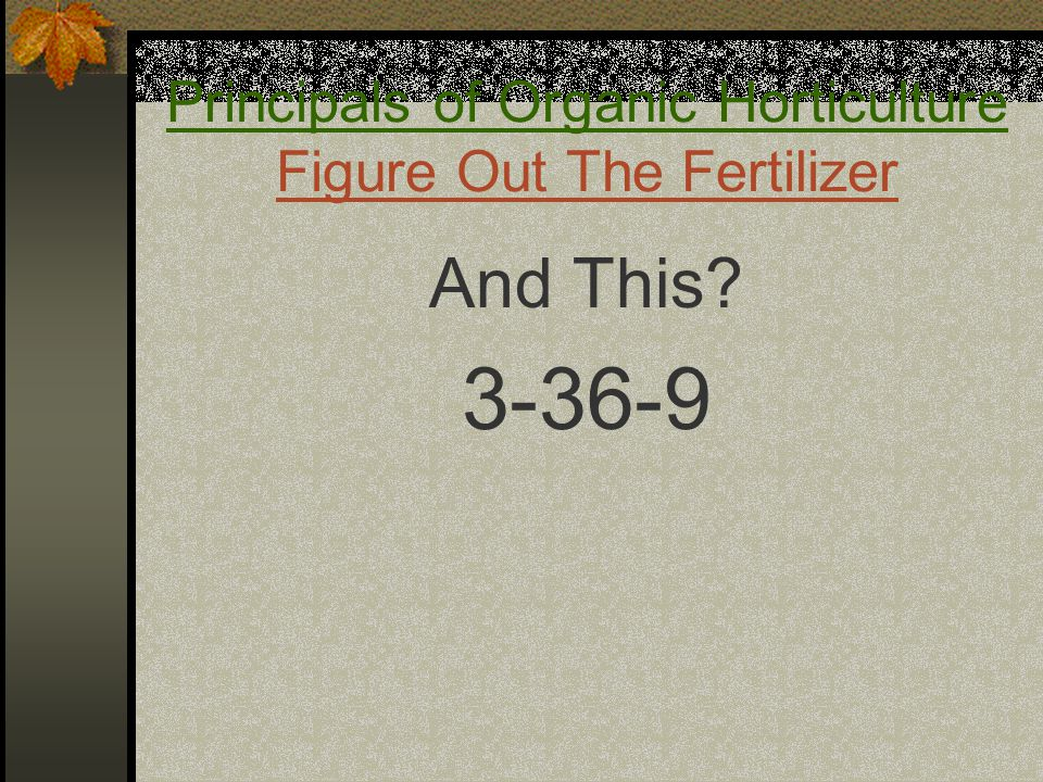 Principals of Organic Horticulture Figure Out The Fertilizer And This? 3-36-9