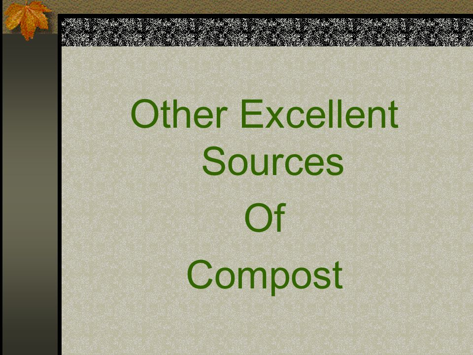 Other Excellent Sources Of Compost