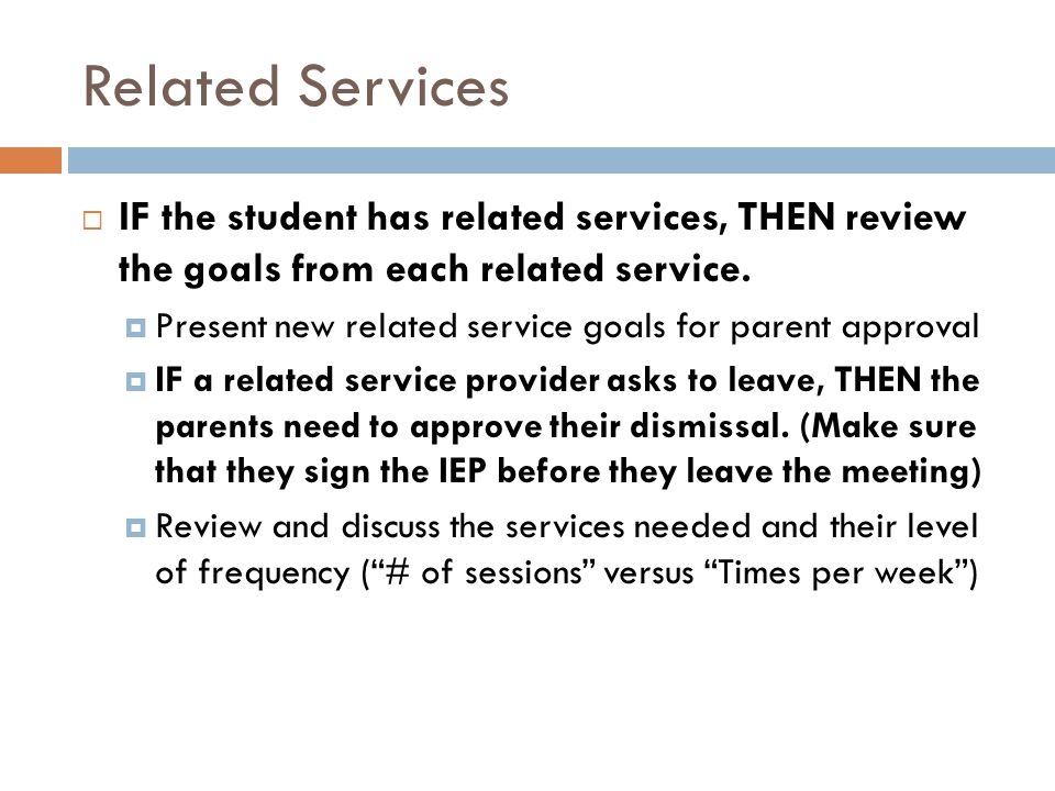 Related Services IF the student has related services, THEN review the goals from each related service.